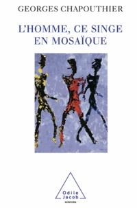 Georges Chapouthier - Homme, ce singe en mosaïque (L').