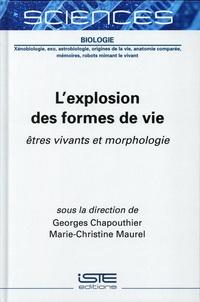 Georges Chapouthier et Marie-Christine Maurel - L'explosion des formes de vie - Etres vivants et morphologie.