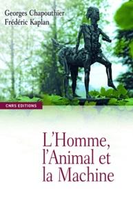 Georges Chapouthier et Frédéric Kaplan - L'homme, l'animal et la machine - Perpétuelles redéfinitions.