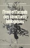 Georges Chapouthier et Jean-Jacques Matras - L'inné et l'acquis des structures biologiques.