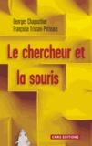 Georges Chapouthier et Françoise Tristani-Potteaux - Le chercheur et la souris - La science à l'épreuve de l'animalité.