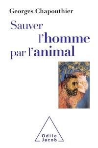 Georges Chapouthier - Sauver l'homme par l'animal - Retrouver nos émotions animales.