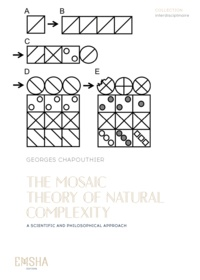 Georges Chapouthier - The Mosaic Theory of Natural Complexity - A scientific and philosophical approach.