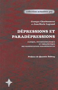 Georges Charbonneau et Jean-Marie Legrand - Dépressions et paradépressions - Clinique, psychopathologie et thérapeutique des manifestations paradépressives.