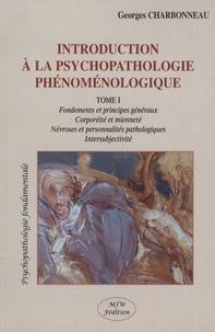 Georges Charbonneau - Introduction à la psychopathologie phénoménologique - Tome 1, Fondements et principes généraux ; Corporéité et mienneté ; Névroses et personnalités pathologiques ; Intersubjectivité.