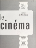 Georges Charensol et Raymond Barkan - Le cinéma.