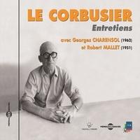 Georges Charensol et Robert Mallet - Le Corbusier. Entretiens 1951-1962.