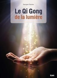 Le Qigong de la lumière - Georges Charles  