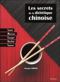 Georges Charles - Les secrets de la diététique chinoise.