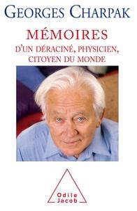 Georges Charpak - Mémoires d'un déraciné, physicien et citoyen du monde.