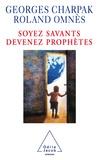 Georges Charpak et Roland Omnès - Soyez savants, devenez prophètes.