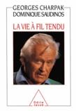 Georges Charpak et Dominique Saudinos - Vie à fil tendu (La).