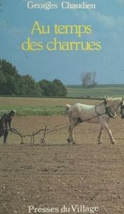 Georges Chaudieu - Au temps des charrues - Basse-Brie, Montois, Bassée, Morvois, Sénonais nord, Gâtinais français.