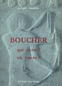 Georges Chaudieu - Boucher qui es-tu ? Où vas-tu ? - Ou la fabuleuse histoire des bouchers, celle d'hier, d'aujourd'hui et de demain. Suivie du Mémorial.