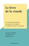 Georges Chaudieu et Christine Drin - Le livre de la viande - Les viandes de boucherie, la charcuterie, la triperie, la volaille, le gibier, la sauvagine.
