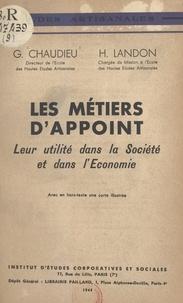 Georges Chaudieu et H. Landon - Les métiers d'appoint - Leur utilité dans la société et dans l'économie. Avec, en hors-texte, une carte illustrée.