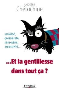 Georges Chétochine - Et la gentillesse dans tout ça ?.