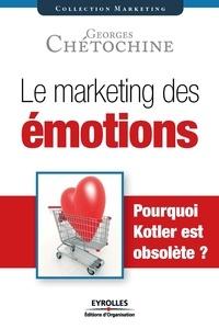 Georges Chétochine - Le marketing des émotions - Pourquoi Kotler est obsolète?.
