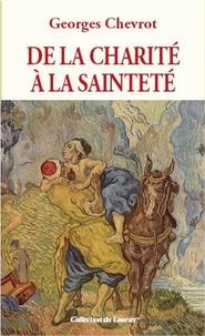 Georges Chevrot - De la charité à la sainteté.