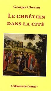 Georges Chevrot - Le chrétien dans la cité.