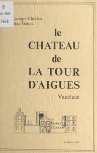 Georges Cheylan et Jean Ganne - Le Château de La Tour d'Aigues (Vaucluse).