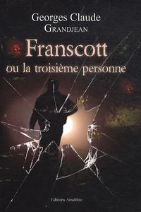 Georges Claude Grandjean - Franscott ou la troisième personne.
