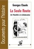 Georges Claude - La seule route - De l'hostilité à la collaboration.