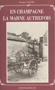 Georges Clause - En Champagne, la Marne autrefois.