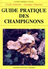 Georges Claustres et Cécile Lemoine - Guide pratique des champignons.