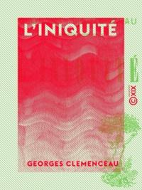 Georges Clemenceau - L'Iniquité.