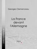 Georges Clemenceau et  Ligaran - La France devant l'Allemagne.