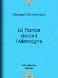 Georges Clemenceau - La France devant l'Allemagne.