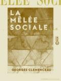 Georges Clemenceau - La Mêlée sociale.