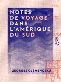 Georges Clemenceau - Notes de voyage dans l'Amérique du sud - Argentine, Uruguay, Brésil.
