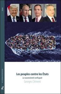 Georges Clément - Les peuples contre les Etats - La souveraineté confisquée.
