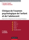 Georges Cognet et Delphine Bachelier - Clinique de l'examen psychologie de l'enfant et de l'adolescent - Approches intégratives et neuropsychologiques.