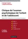 Georges Cognet et Delphine Bachelier - Clinique de l'examen psychologique de l'enfant et de l'adolescent - 2e éd. - Approches intégrative et neuropsychologique.