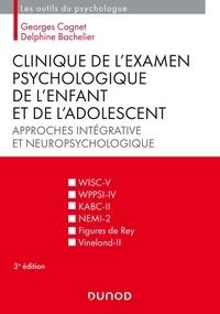 Georges Cognet et Delphine Bachelier - Clinique de l'examen psychologique de l'enfant et de l'adolescent - Approches intégrative et neuropsychologique.