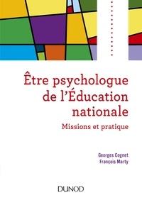 Georges Cognet et François Marty - Etre psychologue de l'Education nationale - 2e éd - Missions et pratique.
