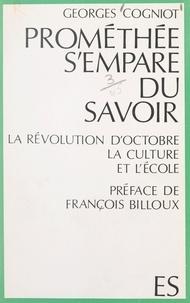Georges Cogniot et François Billoux - Prométhée s'empare du savoir - La Révolution d'Octobre, la culture et l'École.
