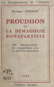 """Georges Cogniot - Proudhon et la démagogie bonapartiste - Un """"socialiste"""" en coquetterie avec le pouvoir personnel."""
