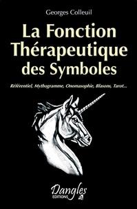 Georges Colleuil - La Fonction Thérapeutique des Symboles - Référentiel, Mythogramme, Onomasophie, Blasons, Tarot....