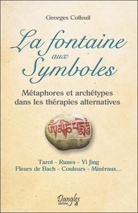 Georges Colleuil - La fontaine aux symboles - Métaphores et archétypes dans les thérapies alternatives.