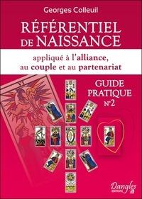 Georges Colleuil - Référentiel de naissance - Appliqué à l'alliance, au couple et au partenariat, Guide pratique n°2.
