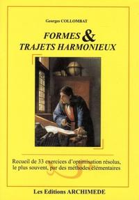 Georges Collombat - Formes & trajets harmonieux - Recueil de 33 exercices d'optimisation résolus, le plus souvent, par des méthodes élémentaires.