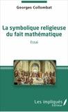 Georges Collombat - La symbolique religieuse du fait mathématique - Essai.