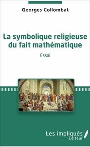 La symbolique religieuse du fait mathématique- Essai - Georges Collombat |