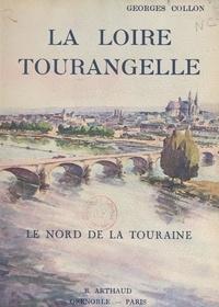 Georges Collon et Louis Garin - La Loire tourangelle - Le nord de la Touraine. Ouvrage orné de 161 héliogravures.