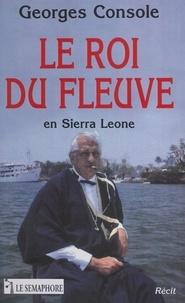 Georges Console - Le roi du fleuve en Sierra Leone.