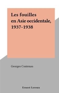 Georges Contenau - Les fouilles en Asie occidentale, 1937-1938.